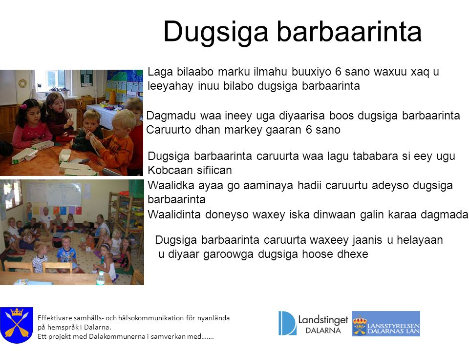 Effektivare samhälls- och hälsokommunikation för nyanlända på hemspråk i Dalarna. Ett projekt med Dalakommunerna i samverkan med……. Dugsiga barbaarint