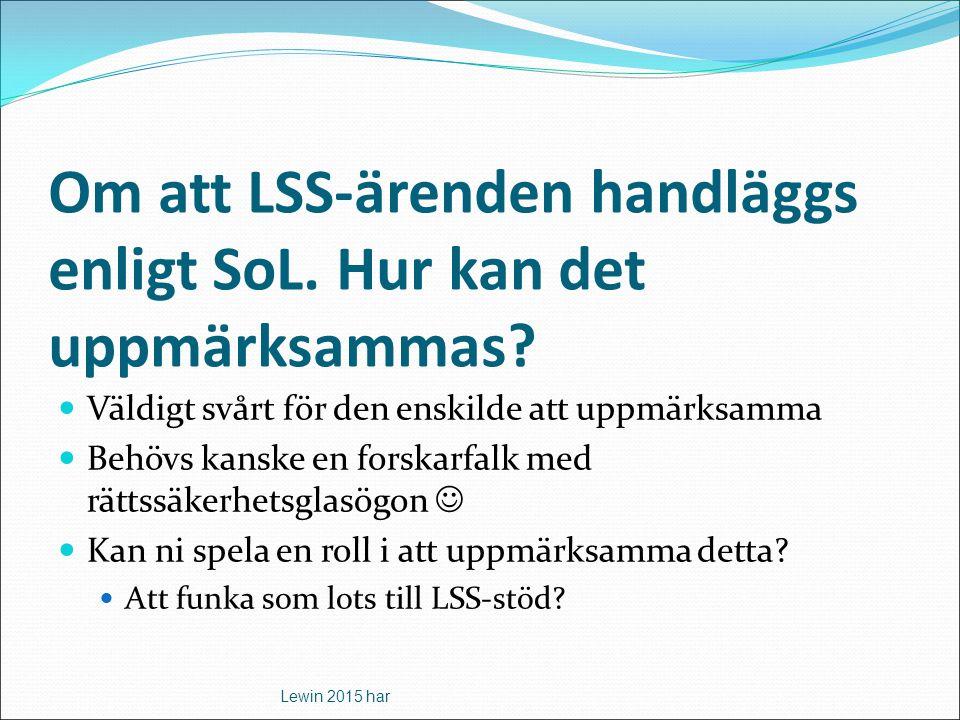 Om att LSS-ärenden handläggs enligt SoL.Hur kan det uppmärksammas.