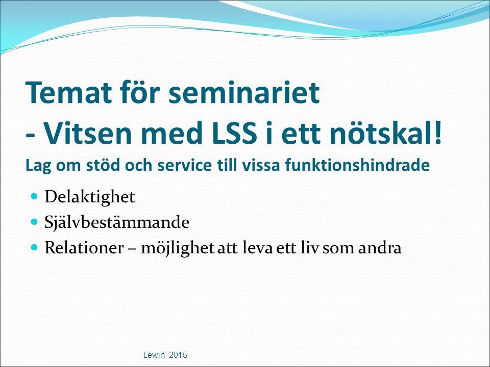 Temat för seminariet - Vitsen med LSS i ett nötskal.