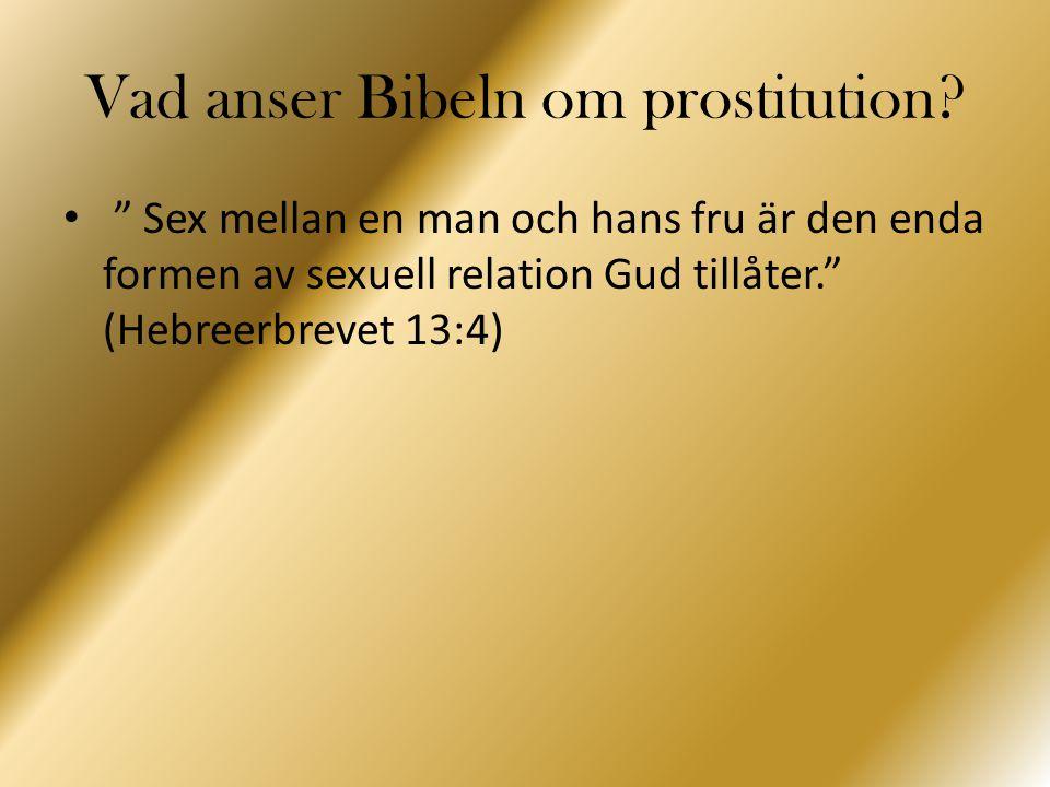 """Vad anser Bibeln om prostitution? """" Sex mellan en man och hans fru är den enda formen av sexuell relation Gud tillåter."""" (Hebreerbrevet 13:4)"""