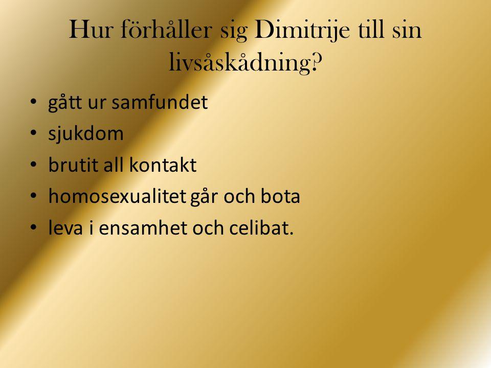 Hur förhåller sig Dimitrije till sin livsåskådning? gått ur samfundet sjukdom brutit all kontakt homosexualitet går och bota leva i ensamhet och celib