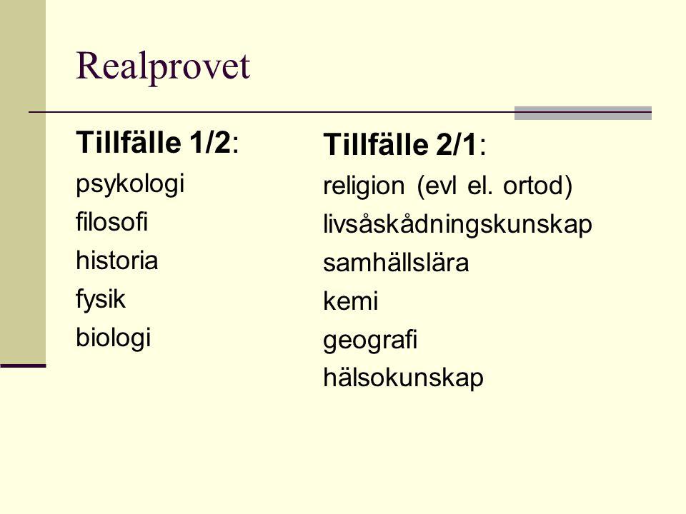 Realprovet Tillfälle 1/2: psykologi filosofi historia fysik biologi Tillfälle 2/1: religion (evl el. ortod) livsåskådningskunskap samhällslära kemi ge