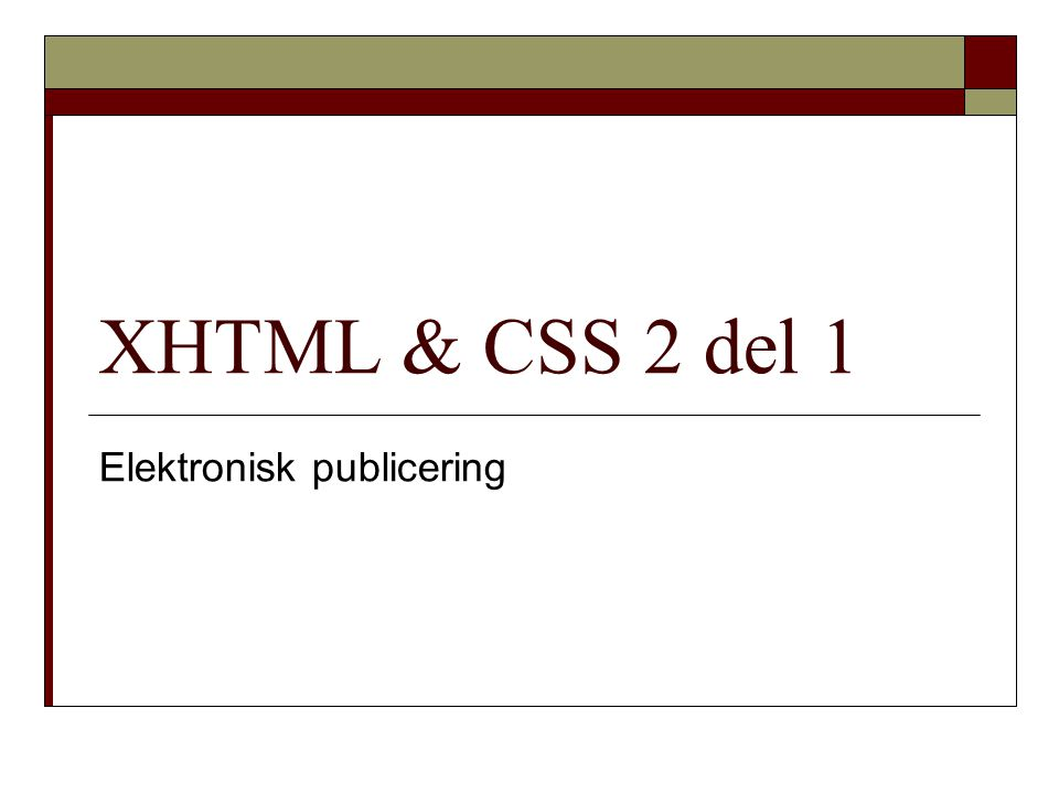 XHTML & CSS 2 del 1 Elektronisk publicering