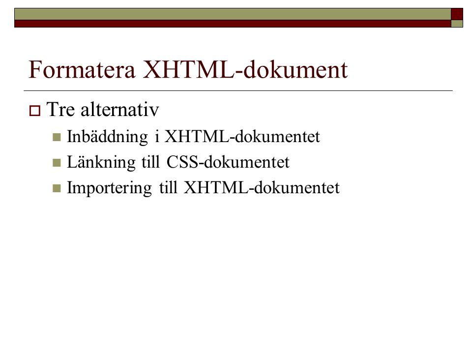 Formatera XHTML-dokument  Tre alternativ Inbäddning i XHTML-dokumentet Länkning till CSS-dokumentet Importering till XHTML-dokumentet