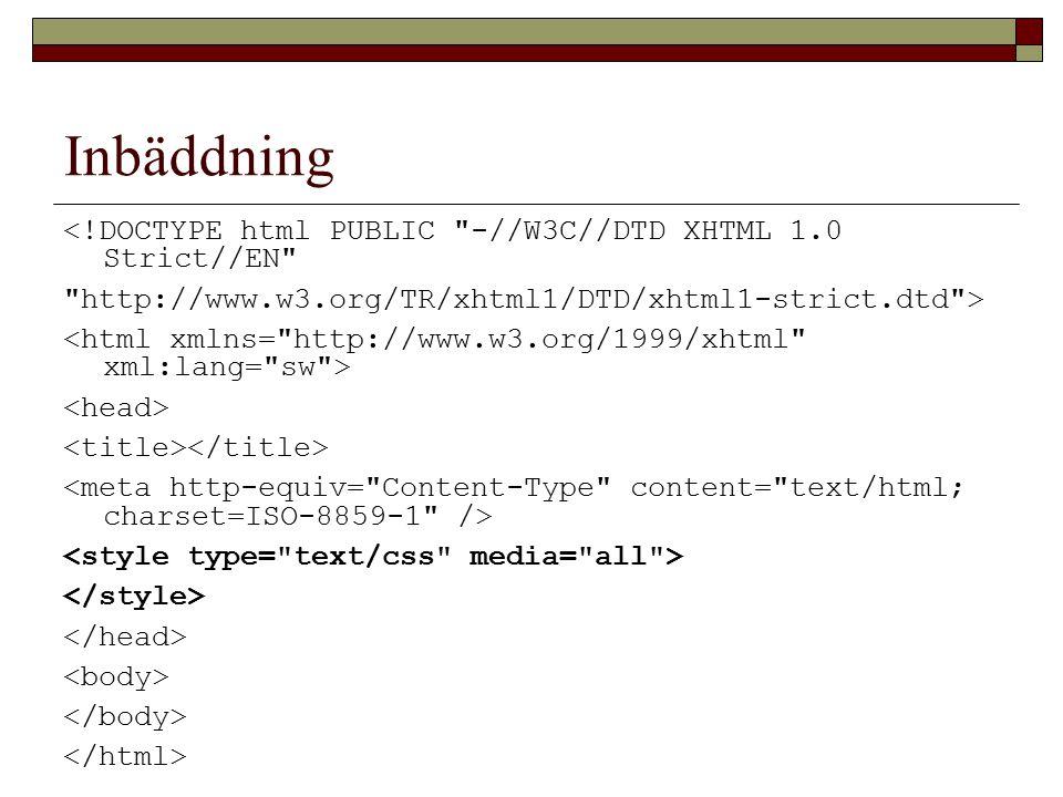 Inbäddning <!DOCTYPE html PUBLIC -//W3C//DTD XHTML 1.0 Strict//EN http://www.w3.org/TR/xhtml1/DTD/xhtml1-strict.dtd >