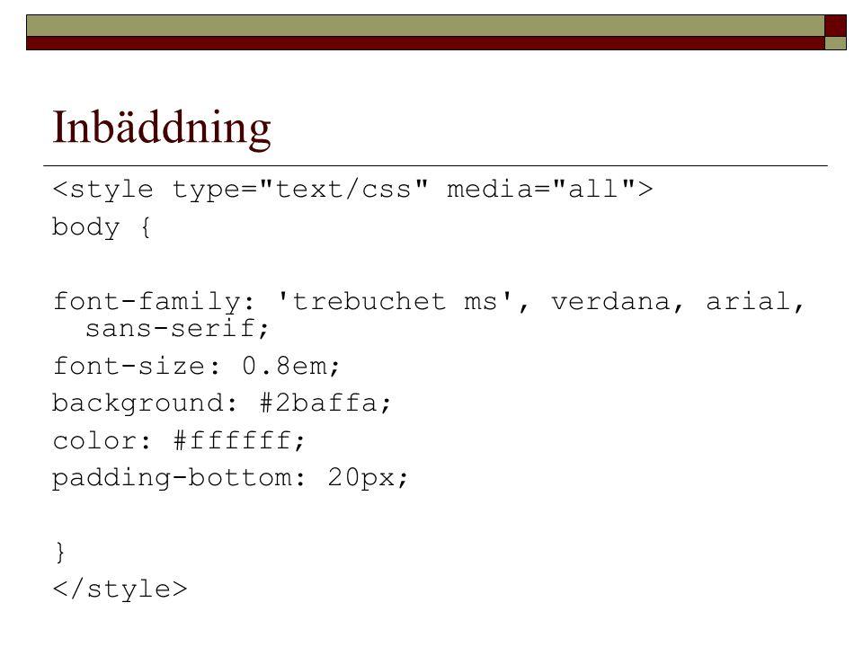 Inbäddning body { font-family: trebuchet ms , verdana, arial, sans-serif; font-size: 0.8em; background: #2baffa; color: #ffffff; padding-bottom: 20px; }