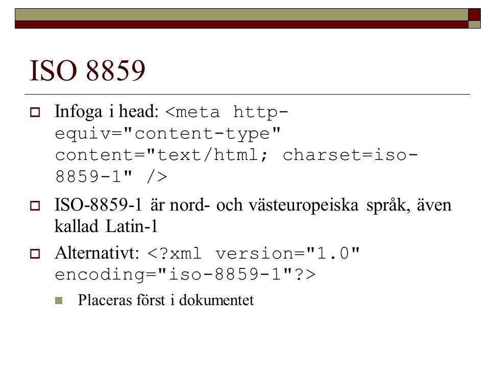 ISO 8859  Infoga i head:  ISO-8859-1 är nord- och västeuropeiska språk, även kallad Latin-1  Alternativt: Placeras först i dokumentet