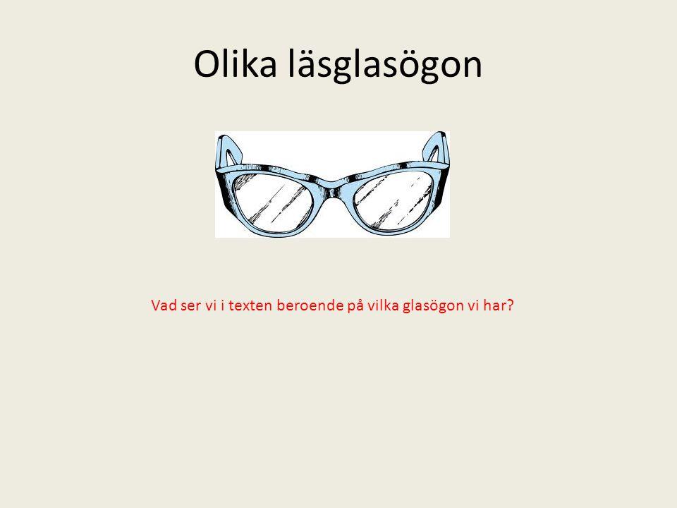 Olika läsglasögon Vad ser vi i texten beroende på vilka glasögon vi har?