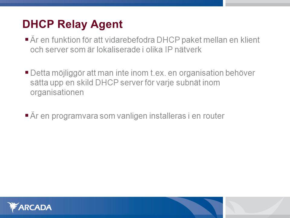 DHCP Relay Agent  Är en funktion för att vidarebefodra DHCP paket mellan en klient och server som är lokaliserade i olika IP nätverk  Detta möjliggör att man inte inom t.ex.