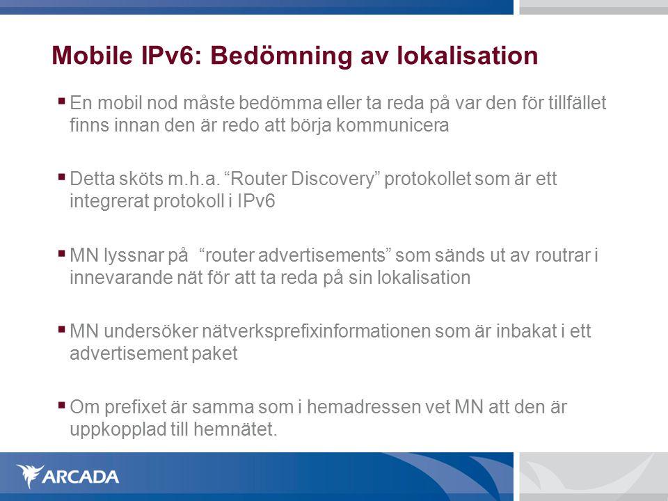 Mobile IPv6: Bedömning av lokalisation  En mobil nod måste bedömma eller ta reda på var den för tillfället finns innan den är redo att börja kommunicera  Detta sköts m.h.a.