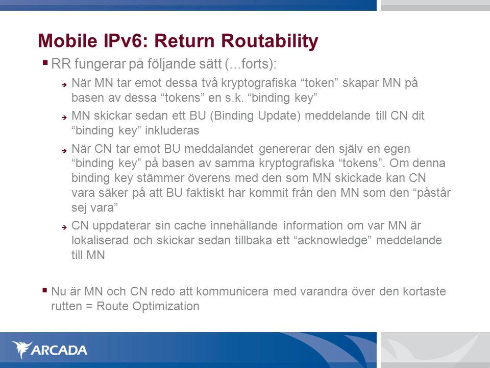 Mobile IPv6: Return Routability  RR fungerar på följande sätt (...forts):  När MN tar emot dessa två kryptografiska token skapar MN på basen av dessa tokens en s.k.