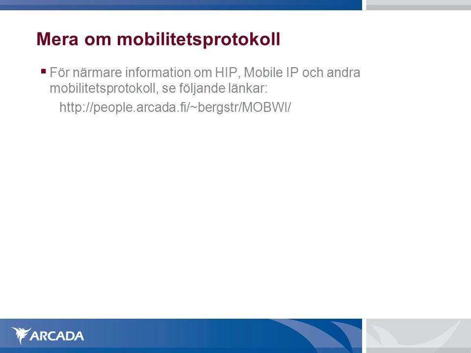 Mera om mobilitetsprotokoll  För närmare information om HIP, Mobile IP och andra mobilitetsprotokoll, se följande länkar: http://people.arcada.fi/~bergstr/MOBWI/