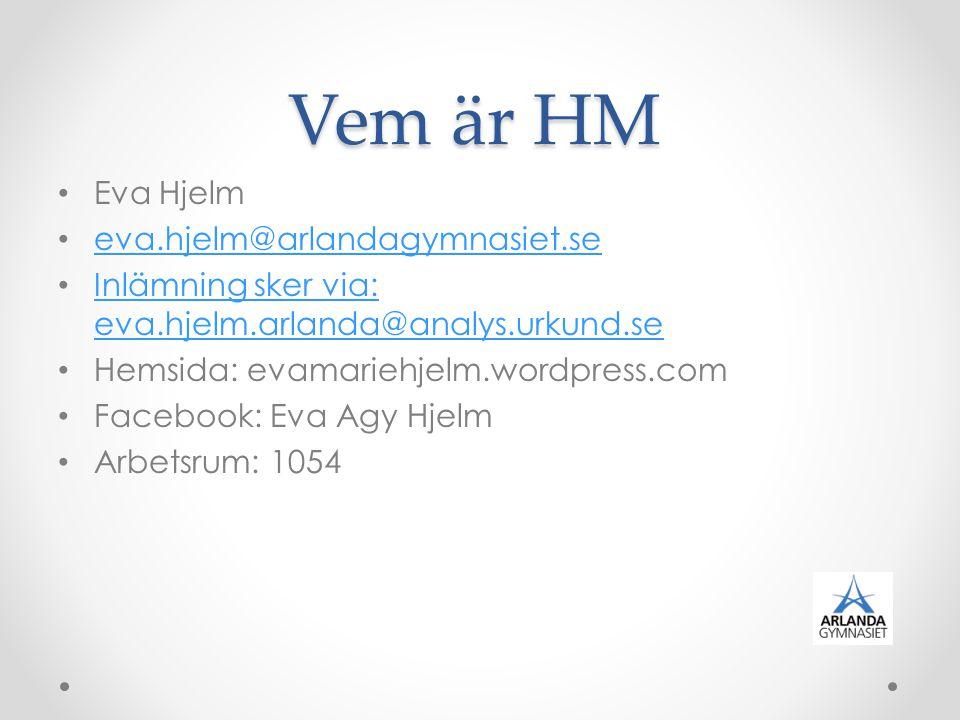 Vem är HM Eva Hjelm eva.hjelm@arlandagymnasiet.se Inlämning sker via: eva.hjelm.arlanda@analys.urkund.se Inlämning sker via: eva.hjelm.arlanda@analys.