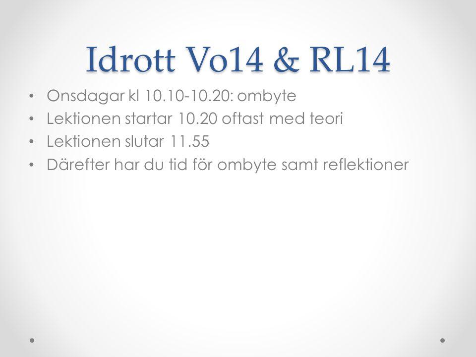 Idrott Vo14 & RL14 Onsdagar kl 10.10-10.20: ombyte Lektionen startar 10.20 oftast med teori Lektionen slutar 11.55 Därefter har du tid för ombyte samt