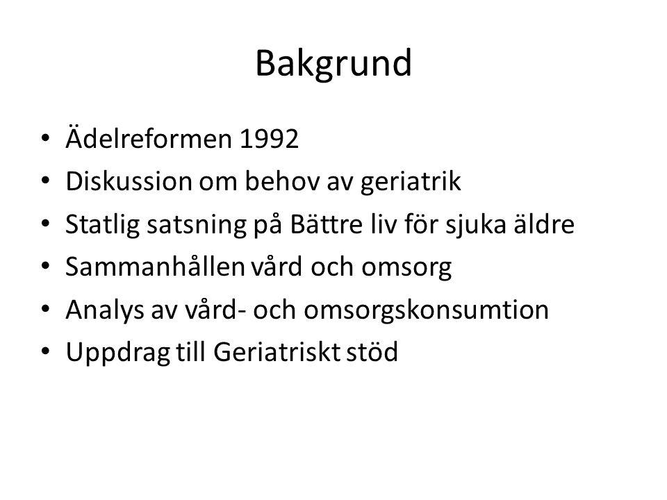 Bakgrund Ädelreformen 1992 Diskussion om behov av geriatrik Statlig satsning på Bättre liv för sjuka äldre Sammanhållen vård och omsorg Analys av vård- och omsorgskonsumtion Uppdrag till Geriatriskt stöd