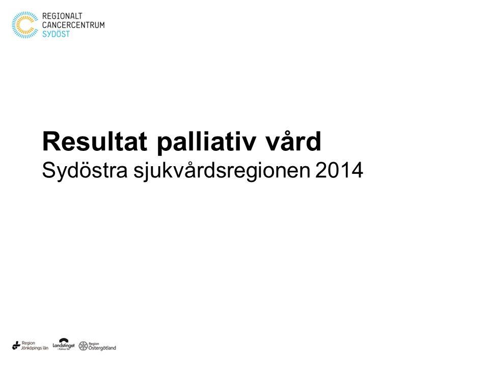 Resultat palliativ vård Sydöstra sjukvårdsregionen 2014