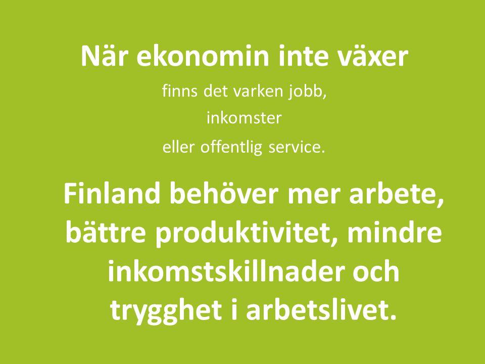 När ekonomin inte växer finns det varken jobb, inkomster Finland behöver mer arbete, bättre produktivitet, mindre inkomstskillnader och trygghet i arbetslivet.