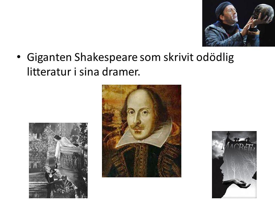 Giganten Shakespeare som skrivit odödlig litteratur i sina dramer.