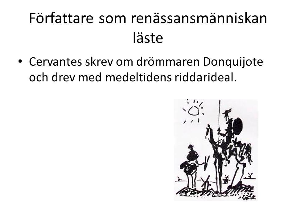 Författare som renässansmänniskan läste Cervantes skrev om drömmaren Donquijote och drev med medeltidens riddarideal.