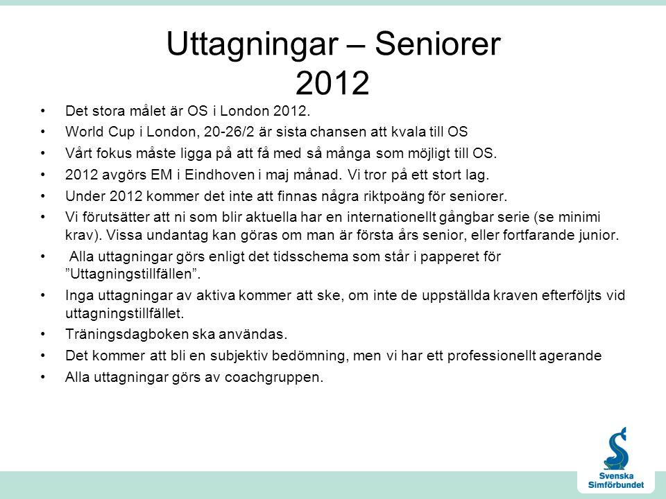 Uttagningar – Seniorer 2012 Det stora målet är OS i London 2012. World Cup i London, 20-26/2 är sista chansen att kvala till OS Vårt fokus måste ligga
