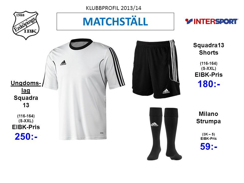 KLUBBPROFIL 2013/14 MATCHSTÄLL Ungdoms- lag Squadra 13 (116-164) (S-XXL) EIBK-Pris 250:- Squadra13 Shorts (116-164) (S-XXL) EIBK-Pris 180:- Milano Strumpa (3K – 5) EIBK-Pris 59:-