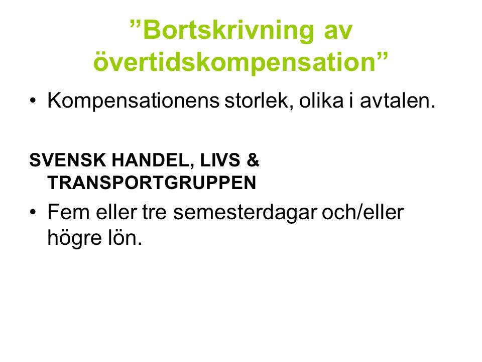 """""""Bortskrivning av övertidskompensation"""" Kompensationens storlek, olika i avtalen. SVENSK HANDEL, LIVS & TRANSPORTGRUPPEN Fem eller tre semesterdagar o"""