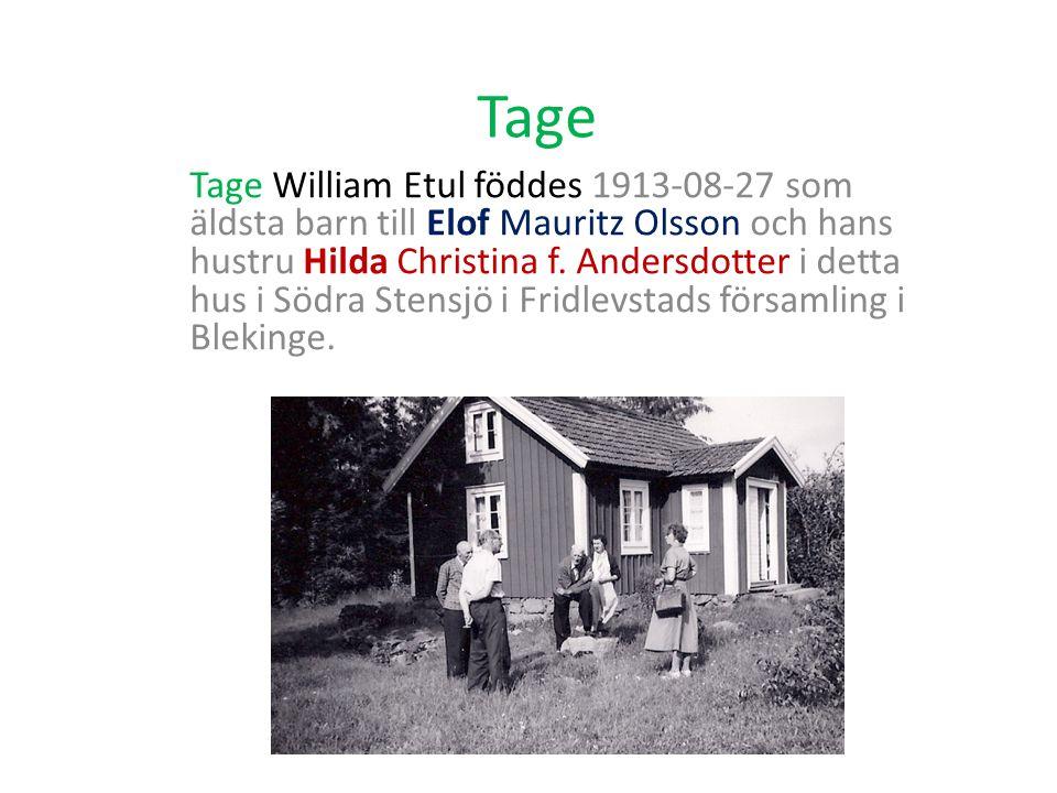 Tage Tage William Etul föddes 1913-08-27 som äldsta barn till Elof Mauritz Olsson och hans hustru Hilda Christina f.