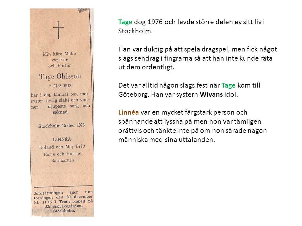 Tage dog 1976 och levde större delen av sitt liv i Stockholm.