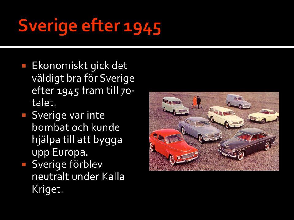  Ekonomiskt gick det väldigt bra för Sverige efter 1945 fram till 70- talet.