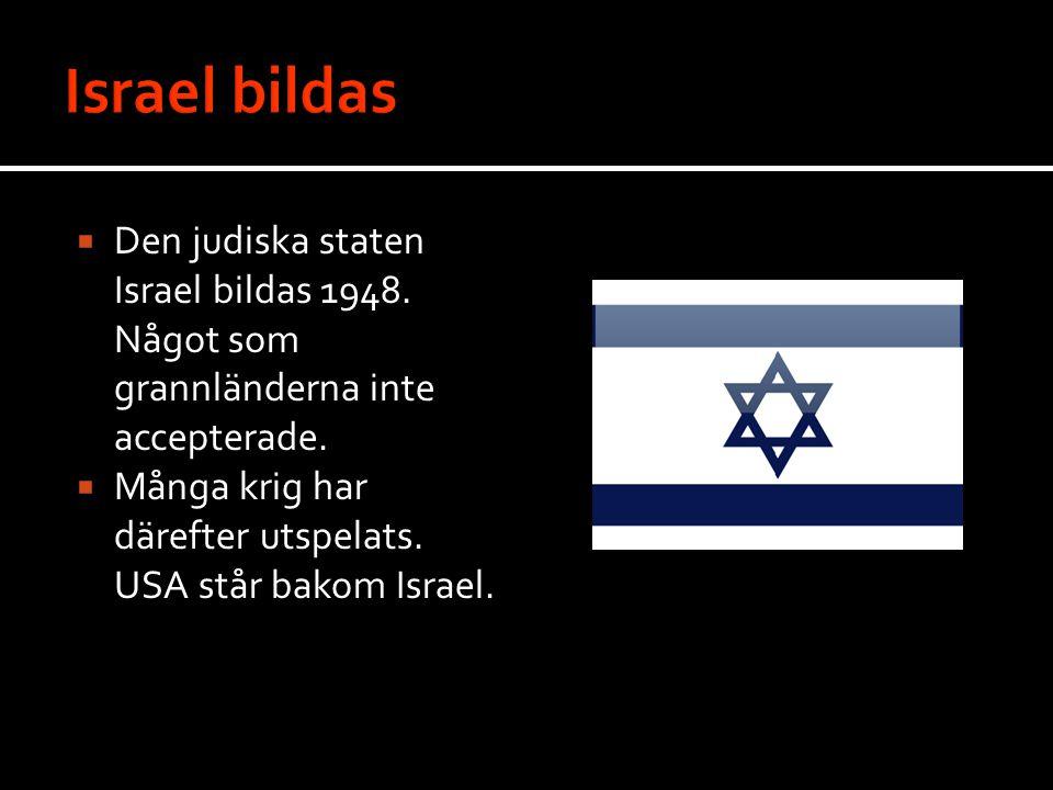  Den judiska staten Israel bildas 1948.Något som grannländerna inte accepterade.