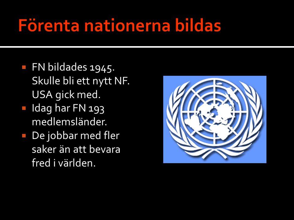  FN bildades 1945.Skulle bli ett nytt NF. USA gick med.
