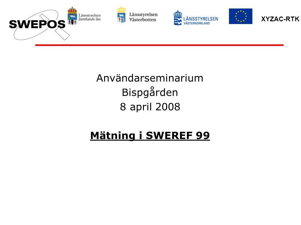 XYZAC-RTK Referenssystem för GNSS SWEREF 99 ETRS 89 ITRS globalt i Europa i Sverige epok 1989,0 epok 1989,0 externt epok 1999,5 internt