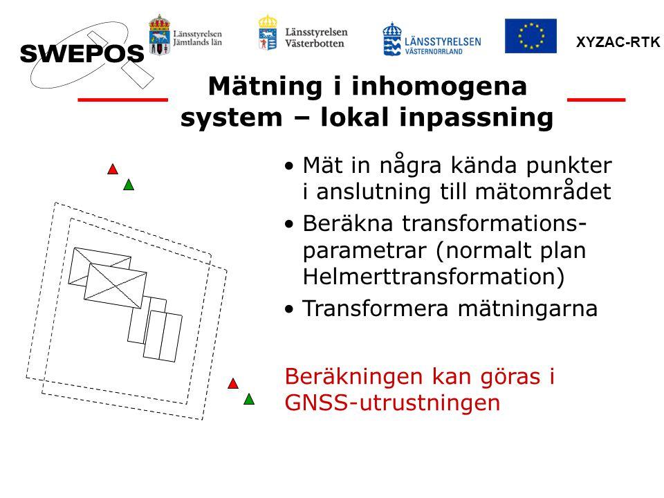 XYZAC-RTK Mätning i inhomogena system – lokal inpassning Mät in några kända punkter i anslutning till mätområdet Beräkna transformations- parametrar (