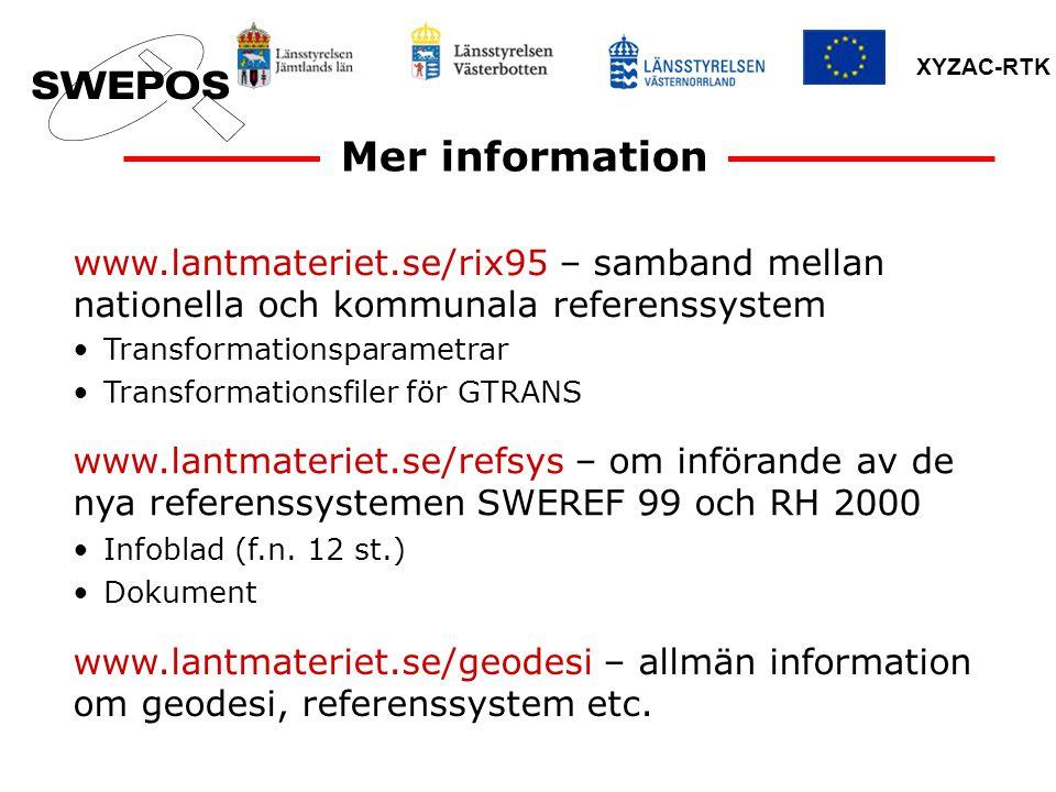 XYZAC-RTK Mer information Infoblad (f.n. 12 st.) Dokument www.lantmateriet.se/refsys – om införande av de nya referenssystemen SWEREF 99 och RH 2000 w