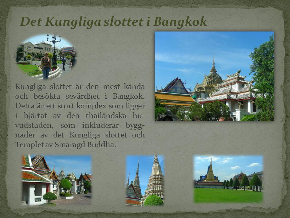 Det Kungliga slottet i Bangkok Kungliga slottet är den mest kända och besökta sevärdhet i Bangkok.