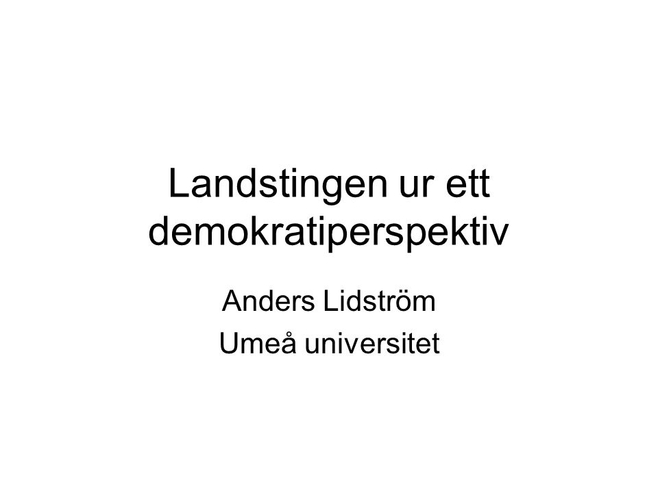 Landstingen ur ett demokratiperspektiv Anders Lidström Umeå universitet