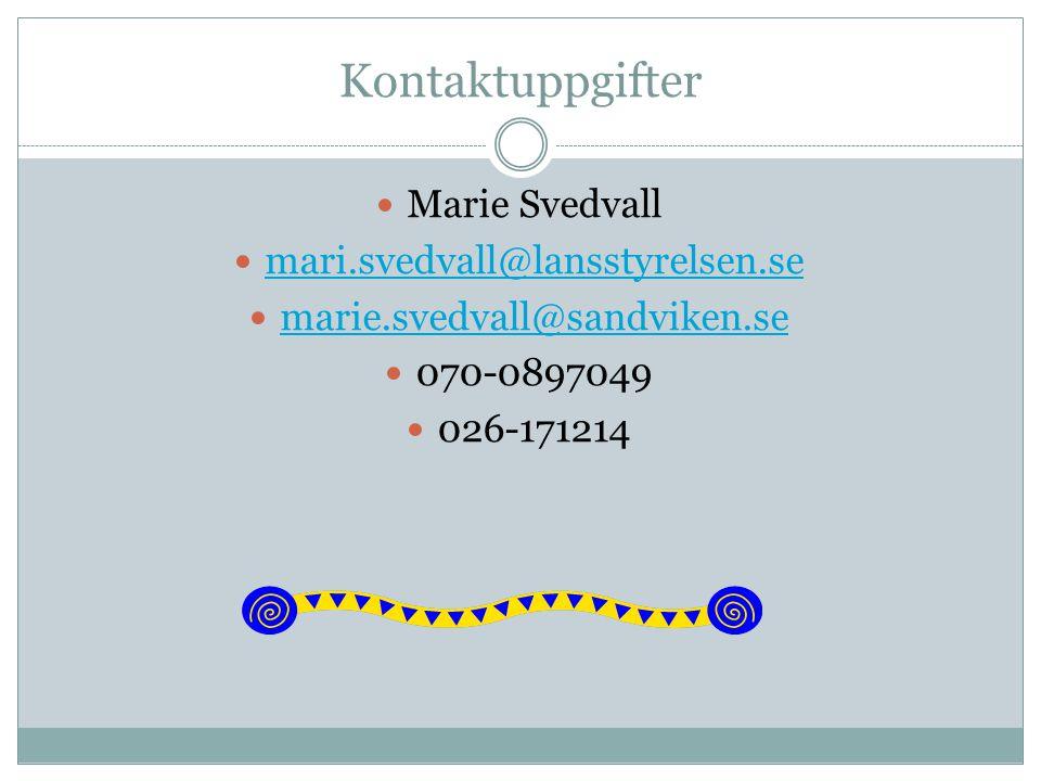 Kontaktuppgifter Marie Svedvall mari.svedvall@lansstyrelsen.se marie.svedvall@sandviken.se 070-0897049 026-171214