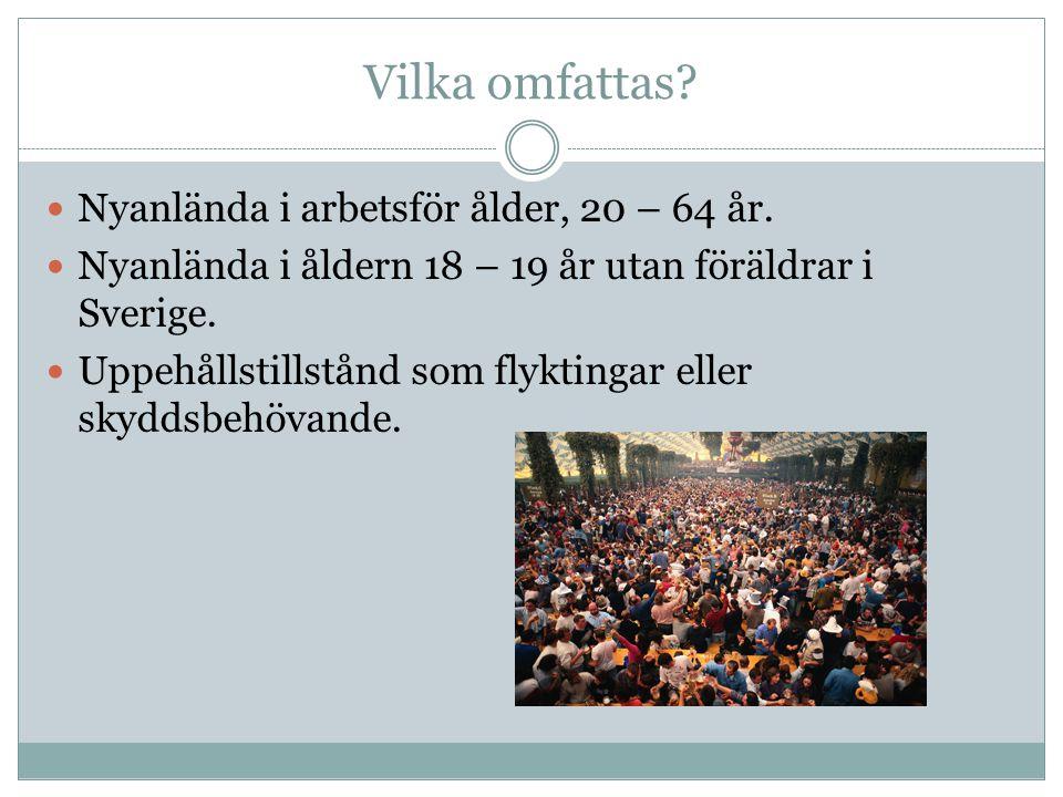 Vilka omfattas? Nyanlända i arbetsför ålder, 20 – 64 år. Nyanlända i åldern 18 – 19 år utan föräldrar i Sverige. Uppehållstillstånd som flyktingar ell