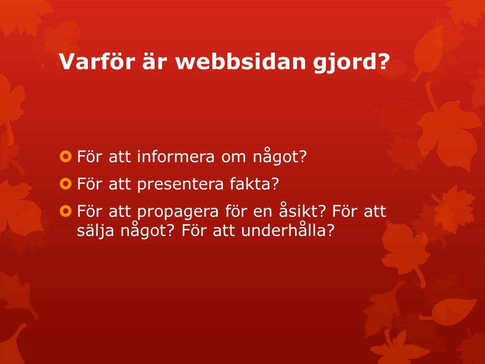 Varför är webbsidan gjord?  För att informera om något?  För att presentera fakta?  För att propagera för en åsikt? För att sälja något? För att un