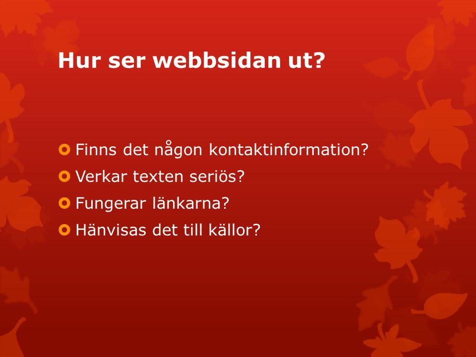 Hur ser webbsidan ut?  Finns det någon kontaktinformation?  Verkar texten seriös?  Fungerar länkarna?  Hänvisas det till källor?
