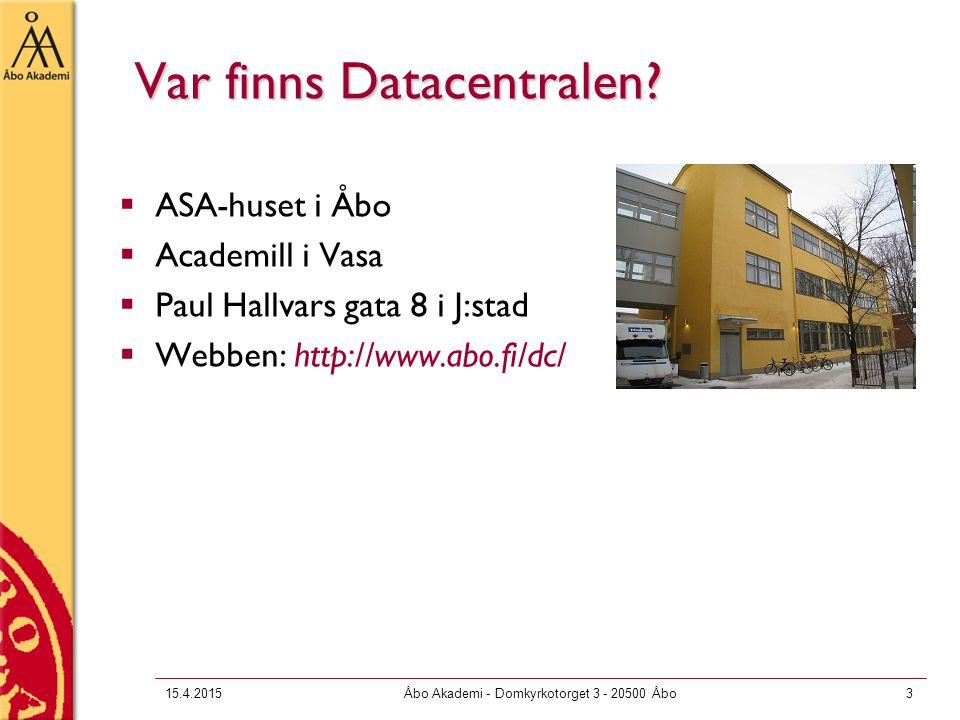 15.4.2015Åbo Akademi - Domkyrkotorget 3 - 20500 Åbo3 Var finns Datacentralen.