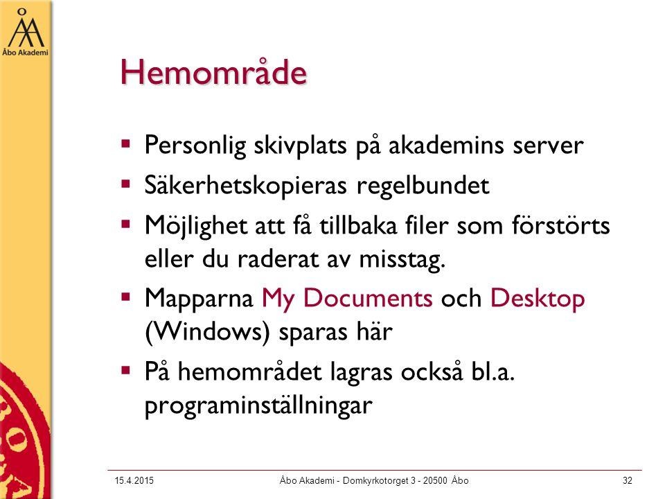 15.4.2015Åbo Akademi - Domkyrkotorget 3 - 20500 Åbo32 Hemområde  Personlig skivplats på akademins server  Säkerhetskopieras regelbundet  Möjlighet att få tillbaka filer som förstörts eller du raderat av misstag.