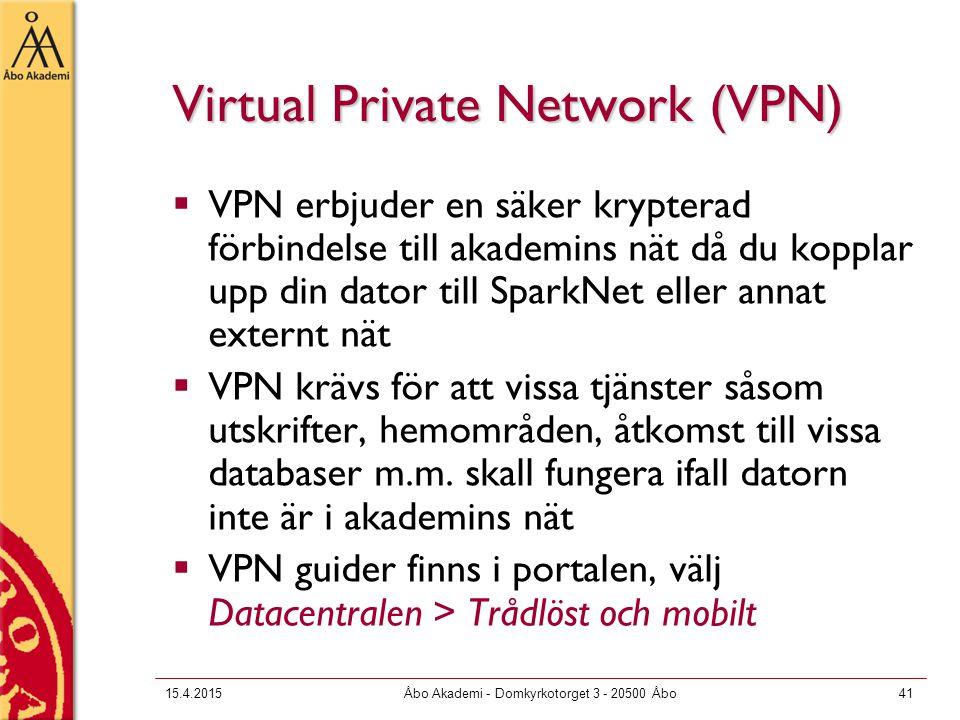 15.4.2015Åbo Akademi - Domkyrkotorget 3 - 20500 Åbo41 Virtual Private Network (VPN)  VPN erbjuder en säker krypterad förbindelse till akademins nät då du kopplar upp din dator till SparkNet eller annat externt nät  VPN krävs för att vissa tjänster såsom utskrifter, hemområden, åtkomst till vissa databaser m.m.