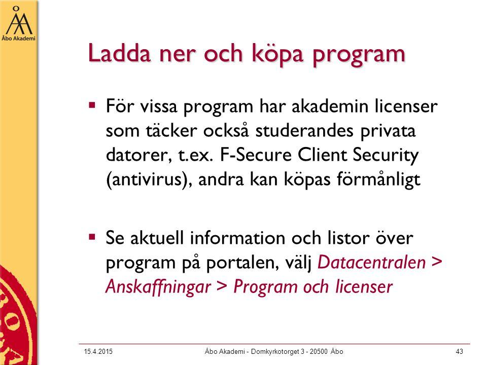 15.4.2015Åbo Akademi - Domkyrkotorget 3 - 20500 Åbo43 Ladda ner och köpa program  För vissa program har akademin licenser som täcker också studerandes privata datorer, t.ex.
