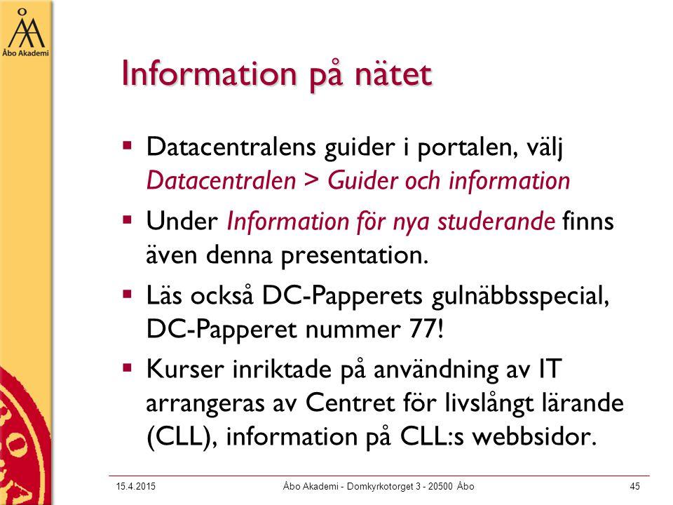 15.4.2015Åbo Akademi - Domkyrkotorget 3 - 20500 Åbo45 Information på nätet  Datacentralens guider i portalen, välj Datacentralen > Guider och information  Under Information för nya studerande finns även denna presentation.