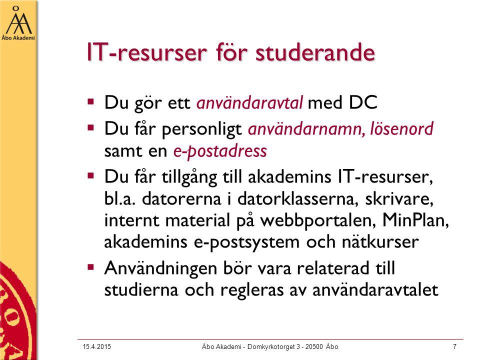 15.4.2015Åbo Akademi - Domkyrkotorget 3 - 20500 Åbo7 IT-resurser för studerande  Du gör ett användaravtal med DC  Du får personligt användarnamn, lösenord samt en e-postadress  Du får tillgång till akademins IT-resurser, bl.a.