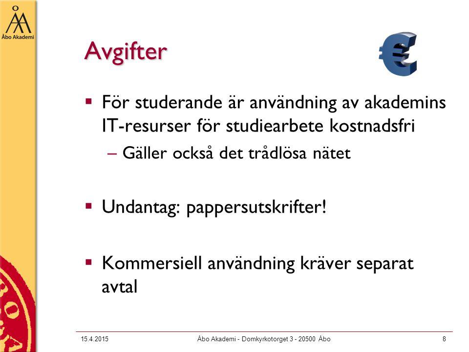 15.4.2015Åbo Akademi - Domkyrkotorget 3 - 20500 Åbo8 Avgifter  För studerande är användning av akademins IT-resurser för studiearbete kostnadsfri –Gäller också det trådlösa nätet  Undantag: pappersutskrifter.