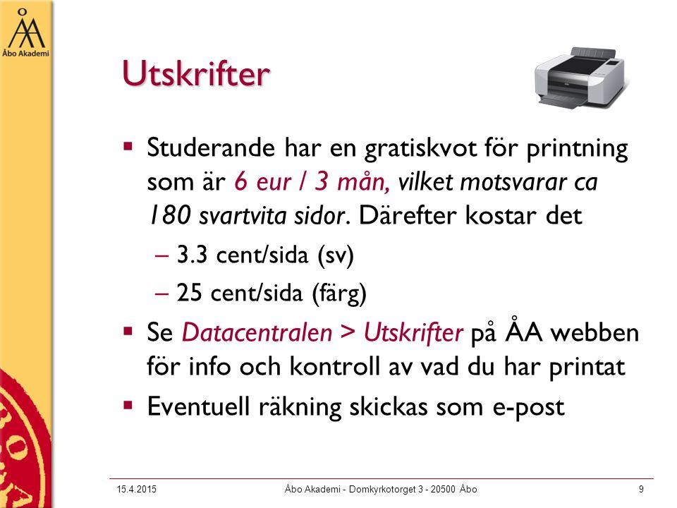 15.4.2015Åbo Akademi - Domkyrkotorget 3 - 20500 Åbo9 Utskrifter  Studerande har en gratiskvot för printning som är 6 eur / 3 mån, vilket motsvarar ca 180 svartvita sidor.