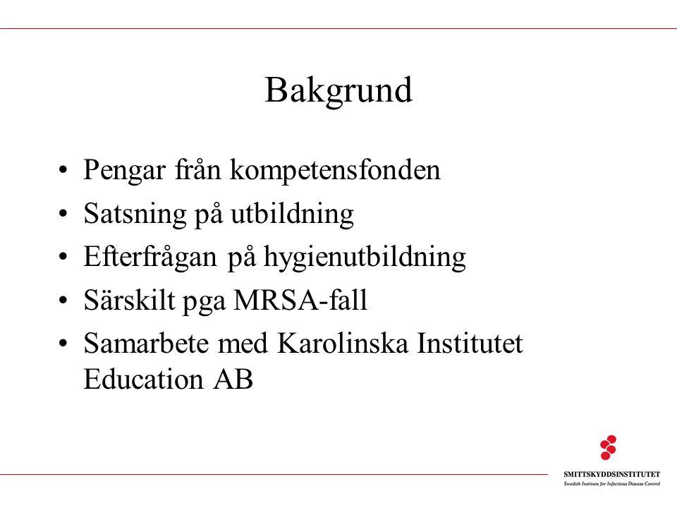 Bakgrund Pengar från kompetensfonden Satsning på utbildning Efterfrågan på hygienutbildning Särskilt pga MRSA-fall Samarbete med Karolinska Institutet