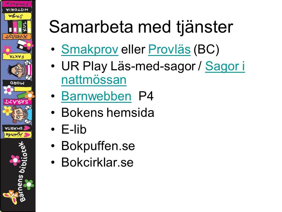 Samarbeta med tjänster Smakprov eller Provläs (BC)SmakprovProvläs UR Play Läs-med-sagor / Sagor i nattmössanSagor i nattmössan Barnwebben P4Barnwebben Bokens hemsida E-lib Bokpuffen.se Bokcirklar.se
